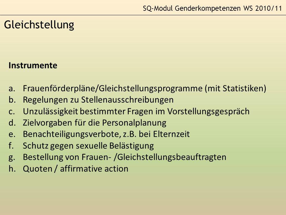 SQ-Modul Genderkompetenzen WS 2010/11 Gleichstellung Instrumente a.Frauenförderpläne/Gleichstellungsprogramme (mit Statistiken) b.Regelungen zu Stelle