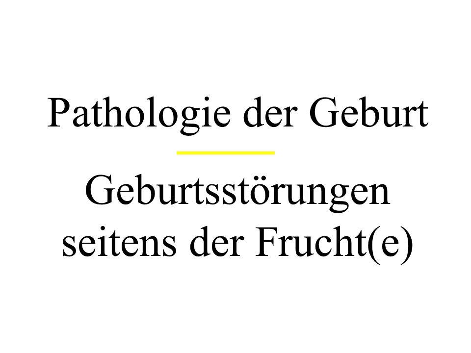Pathologie der Geburt Geburtsstörungen seitens der Frucht(e)