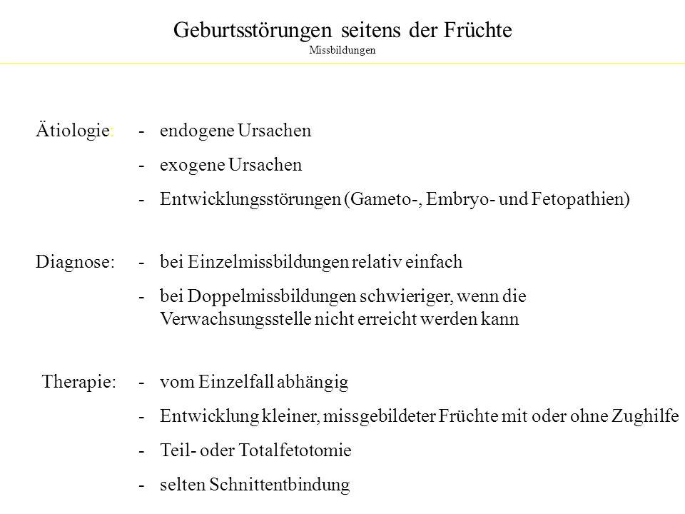 Geburtsstörungen seitens der Früchte Missbildungen Ätiologie:- endogene Ursachen - exogene Ursachen - Entwicklungsstörungen (Gameto-, Embryo- und Feto
