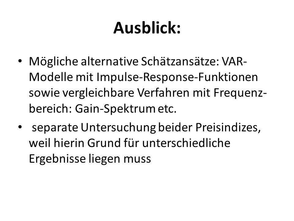 Ausblick: Mögliche alternative Schätzansätze: VAR- Modelle mit Impulse-Response-Funktionen sowie vergleichbare Verfahren mit Frequenz- bereich: Gain-S