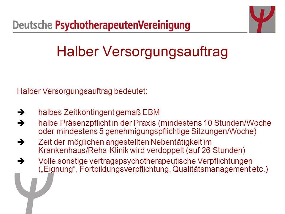 Halber Versorgungsauftrag und Zeitkontingent Zeitkontingent: Begrenzungsregelung im neuen EBM, eine Höchstgrenze der zum vollen Honorar abrechenbaren psychotherapeutischen Leistungen -> bei Überschreitung werden nur noch ca.