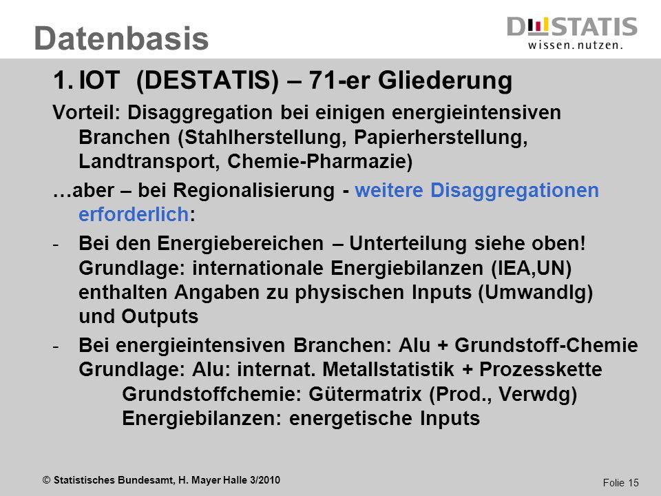 © Statistisches Bundesamt, H. Mayer Halle 3/2010 Folie 15 1.IOT (DESTATIS) – 71-er Gliederung Vorteil: Disaggregation bei einigen energieintensiven Br