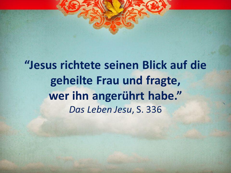 Jesus richtete seinen Blick auf die geheilte Frau und fragte, wer ihn angerührt habe. Das Leben Jesu, S. 336