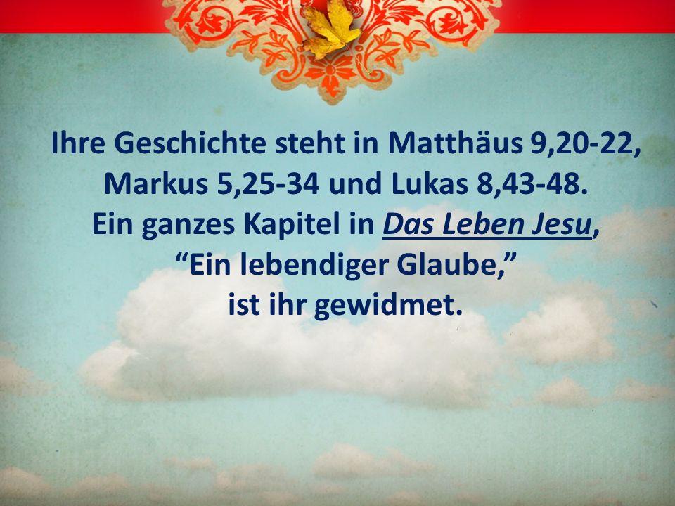Ihre Geschichte steht in Matthäus 9,20-22, Markus 5,25-34 und Lukas 8,43-48. Ein ganzes Kapitel in Das Leben Jesu, Ein lebendiger Glaube, ist ihr gewi