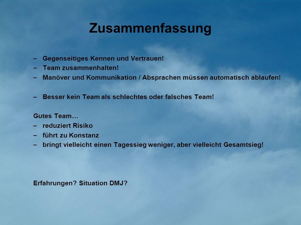 Zusammenfassung –Gegenseitiges Kennen und Vertrauen! –Team zusammenhalten! –Manöver und Kommunikation / Absprachen müssen automatisch ablaufen! –Besse