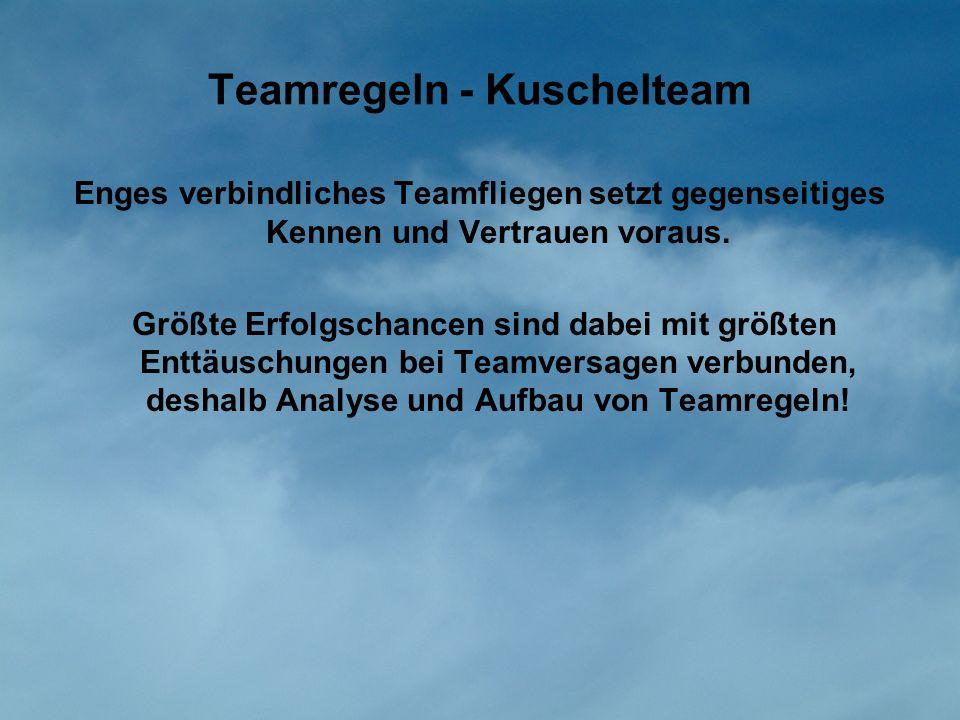 Teamregeln - Kuschelteam Enges verbindliches Teamfliegen setzt gegenseitiges Kennen und Vertrauen voraus. Größte Erfolgschancen sind dabei mit größten