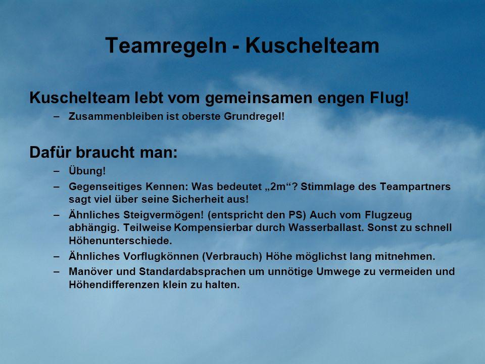 Teamregeln - Kuschelteam Kuschelteam lebt vom gemeinsamen engen Flug! –Zusammenbleiben ist oberste Grundregel! Dafür braucht man: –Übung! –Gegenseitig