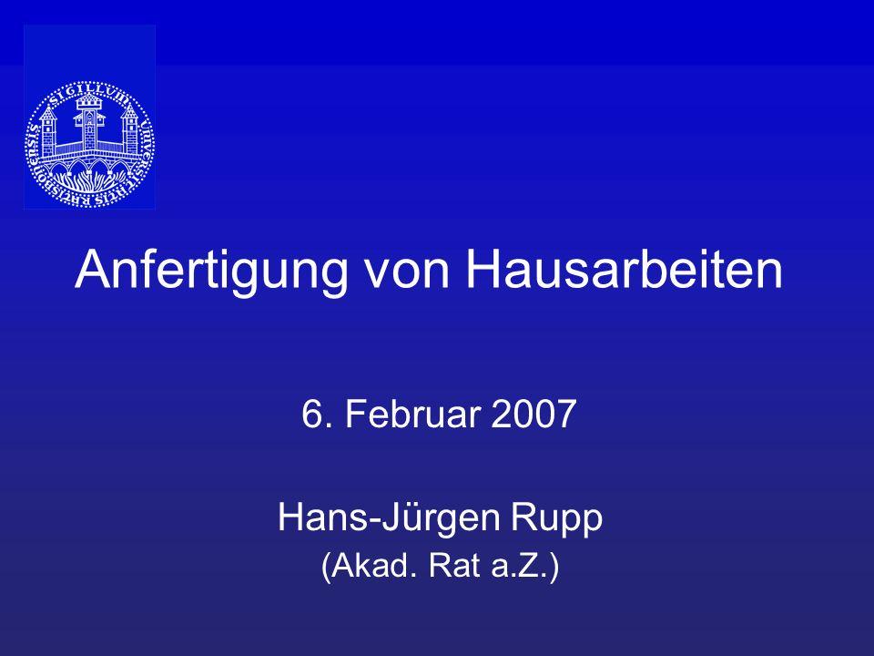Anfertigung von Hausarbeiten 6. Februar 2007 Hans-Jürgen Rupp (Akad. Rat a.Z.)