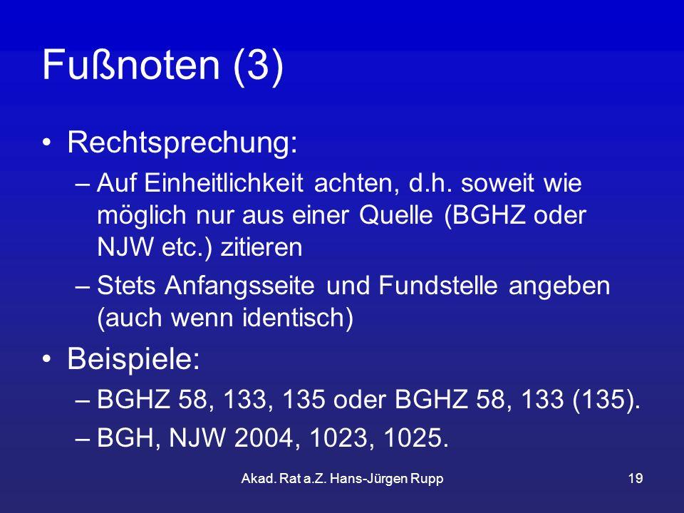 Akad.Rat a.Z. Hans-Jürgen Rupp19 Fußnoten (3) Rechtsprechung: –Auf Einheitlichkeit achten, d.h.