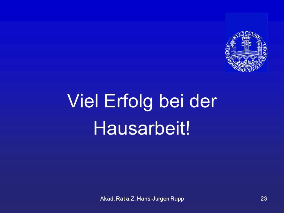 Akad. Rat a.Z. Hans-Jürgen Rupp23 Viel Erfolg bei der Hausarbeit!