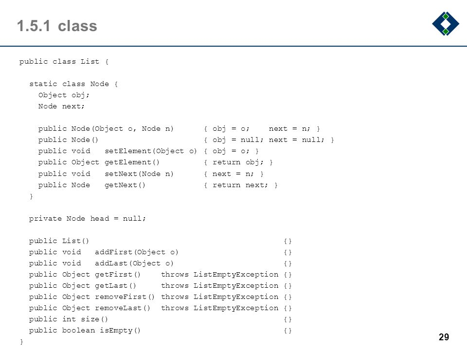 1.5.1class public class List { static class Node { Object obj; Node next; public Node(Object o, Node n) { obj = o; next = n; } public Node() { obj = n