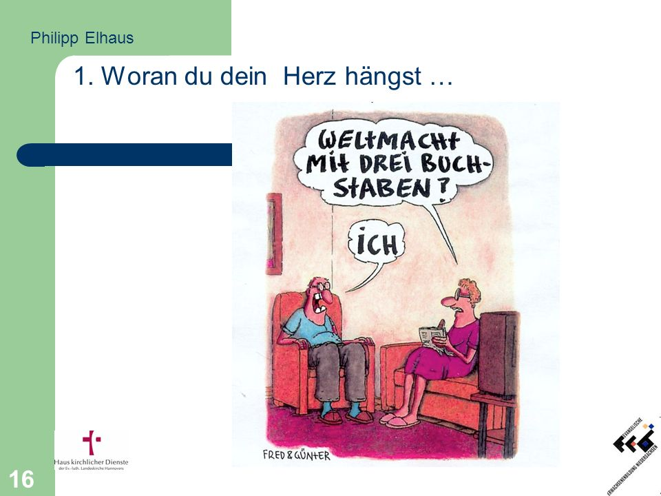 16 1. Woran du dein Herz hängst … Philipp Elhaus