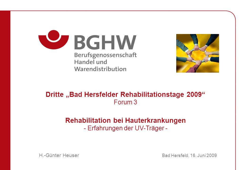 H.-Günter Heuser Rehabilitation bei Hauterkrankungen - Erfahrungen der UV-Träger - Dritte Bad Hersfelder Rehabilitationstage 2009 Forum 3 Bad Hersfeld