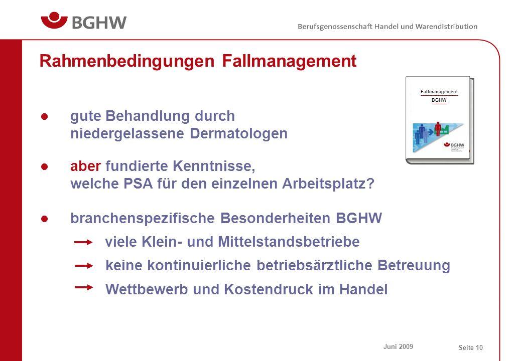 Juni 2009 Seite 10 Rahmenbedingungen Fallmanagement gute Behandlung durch niedergelassene Dermatologen aber fundierte Kenntnisse, welche PSA für den e