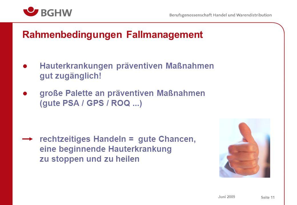 Juni 2009 Seite 11 Rahmenbedingungen Fallmanagement Hauterkrankungen präventiven Maßnahmen gut zugänglich! große Palette an präventiven Maßnahmen (gut
