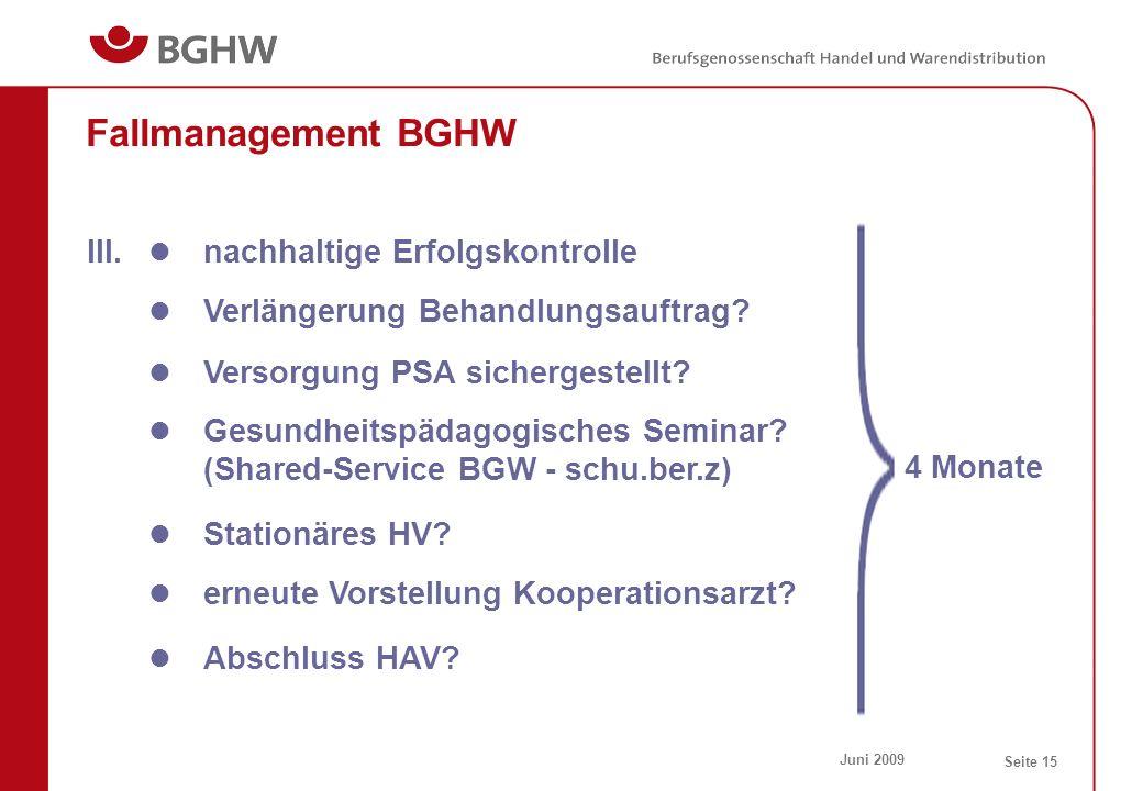 Juni 2009 Seite 15 Fallmanagement BGHW nachhaltige Erfolgskontrolle III. GesundheitspädagogischesSeminar? (Shared-Service BGW - schu.ber.z) Stationäre