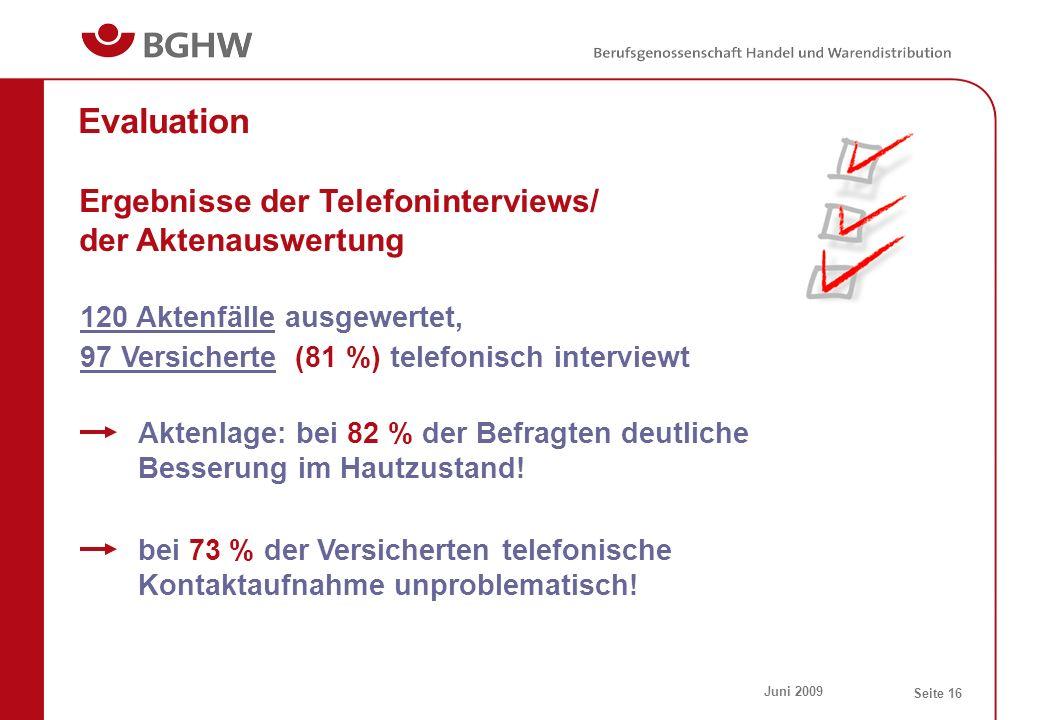 Juni 2009 Seite 16 Evaluation Ergebnisse der Telefoninterviews/ der Aktenauswertung 120 Aktenfälle ausgewertet, 97 Versicherte (81 %) telefonisch inte