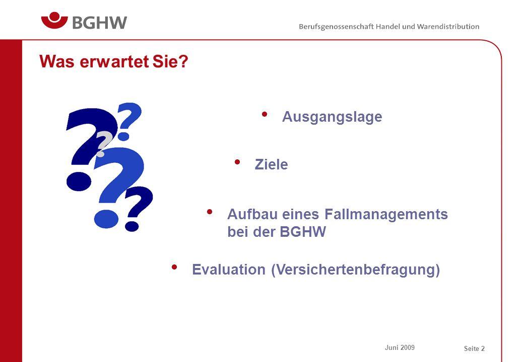 Juni 2009 Seite 2 Ausgangslage Ziele Aufbau eines Fallmanagements bei der BGHW Evaluation (Versichertenbefragung) Was erwartet Sie?