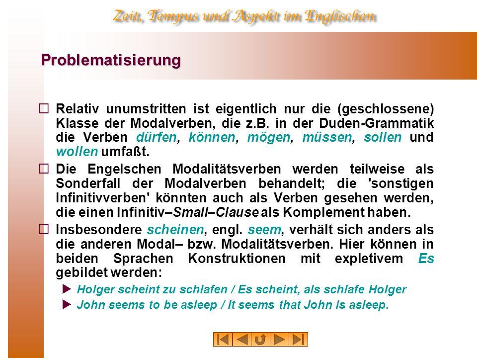 Problematisierung Relativ unumstritten ist eigentlich nur die (geschlossene) Klasse der Modalverben, die z.B. in der Duden-Grammatik die Verben dürfen
