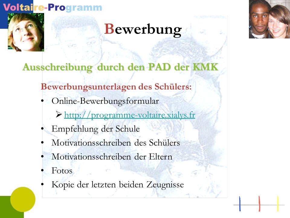 Voltaire-Programm Bewerbung Ausschreibung durch den PAD der KMK Bewerbungsunterlagen des Schülers: Online-Bewerbungsformular http://programme-voltaire