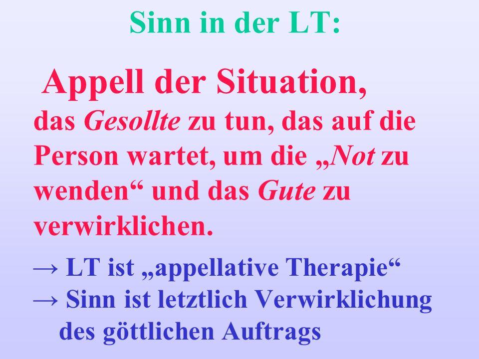 Sinn in der LT: Appell der Situation, das Gesollte zu tun, das auf die Person wartet, um die Not zu wenden und das Gute zu verwirklichen. LT ist appel