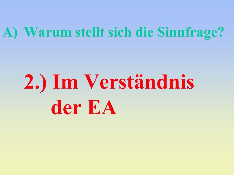 A)Warum stellt sich die Sinnfrage? 2.) Im Verständnis der EA