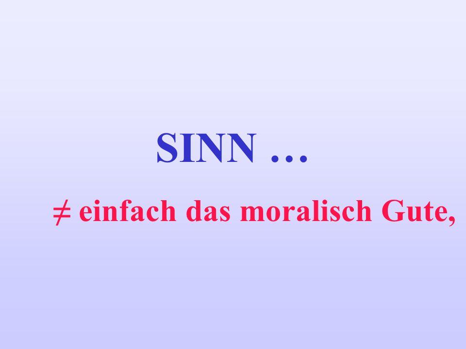 SINN … einfach das moralisch Gute,