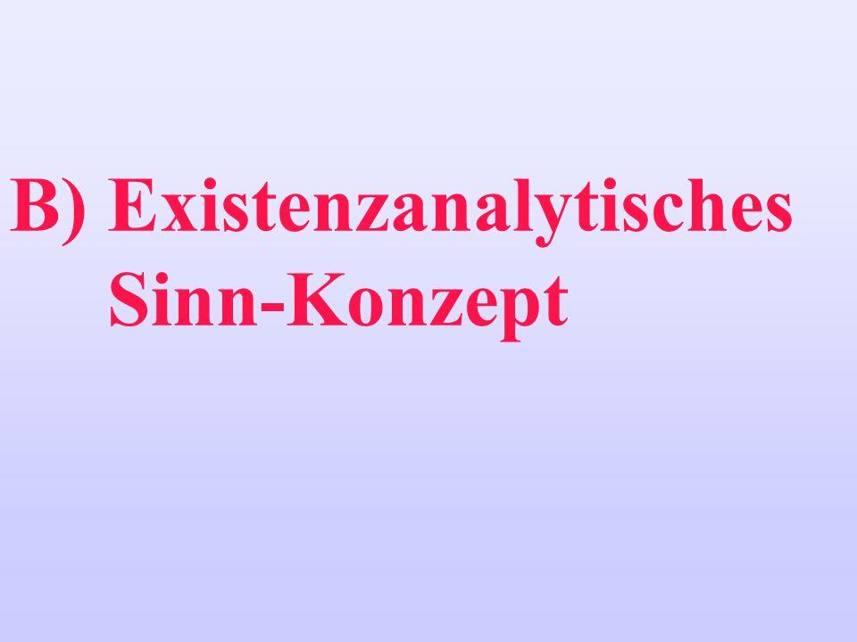 B) Existenzanalytisches Sinn-Konzept