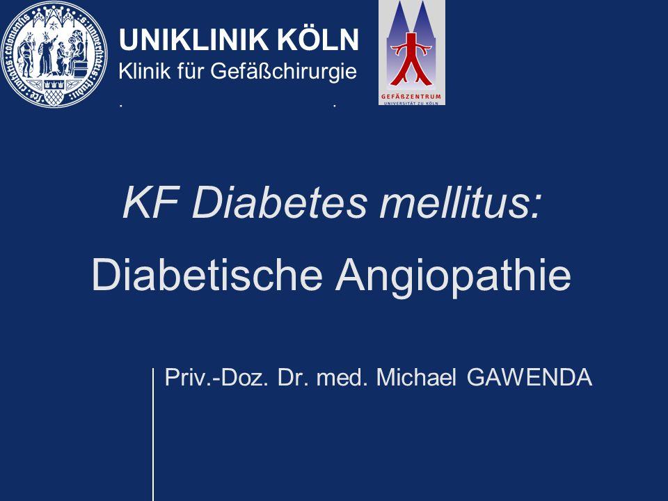 UNIKLINIK KÖLN Klinik für Gefäßchirurgie Pathophysiologie des Diabetischen Fuß-Syndroms Angiopathie 6 – 25% Neuropathie34 – 50% Angiopathie + Neuropathie25 – 55%