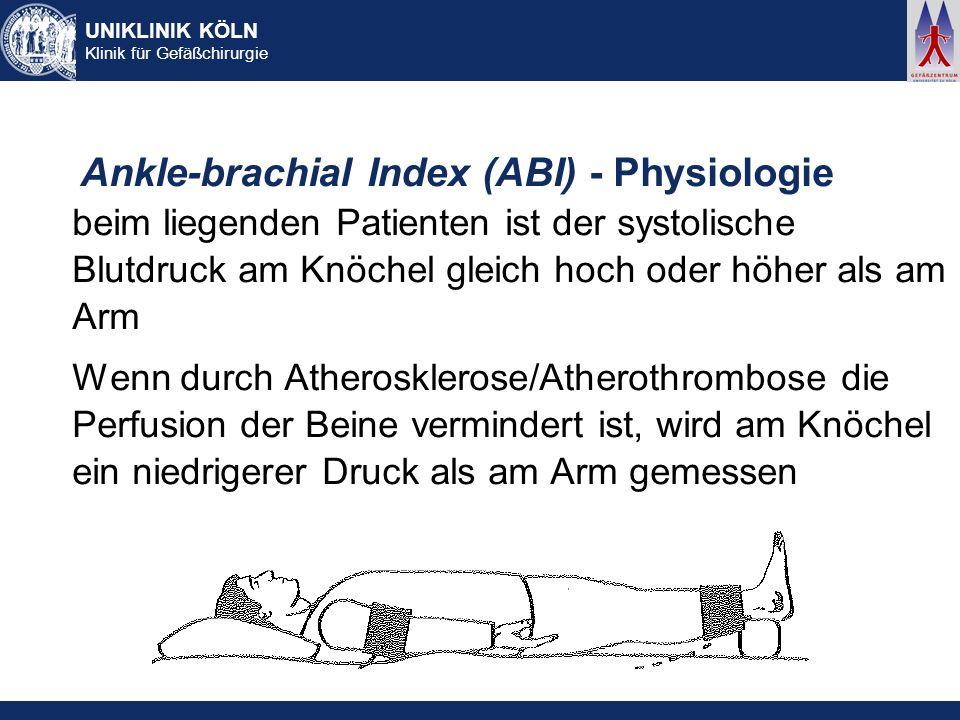 UNIKLINIK KÖLN Klinik für Gefäßchirurgie Ankle-brachial Index (ABI) - Physiologie beim liegenden Patienten ist der systolische Blutdruck am Knöchel gl
