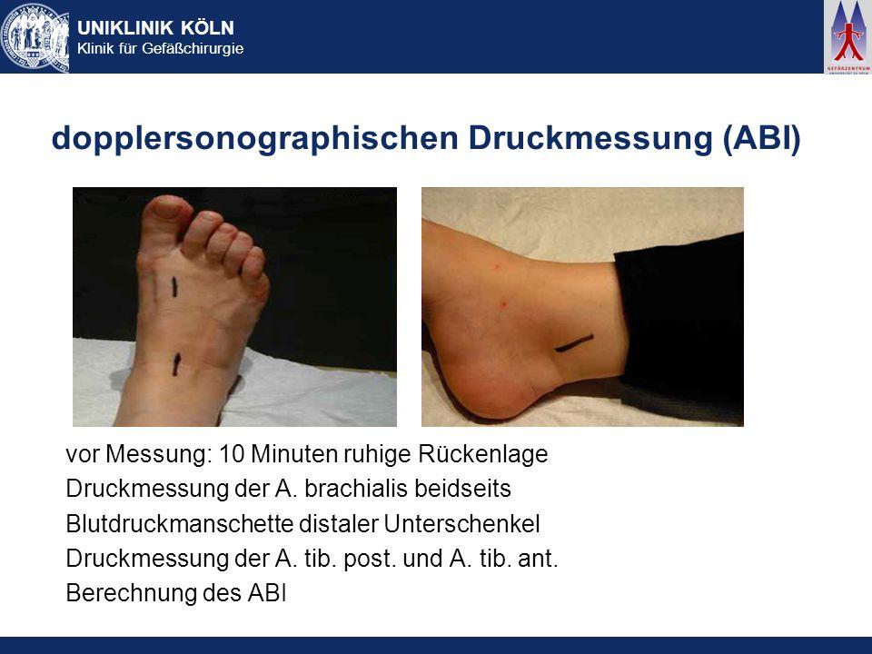 UNIKLINIK KÖLN Klinik für Gefäßchirurgie dopplersonographischen Druckmessung (ABI) vor Messung: 10 Minuten ruhige Rückenlage Druckmessung der A. brach