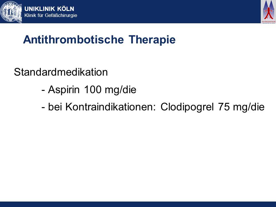 UNIKLINIK KÖLN Klinik für Gefäßchirurgie Antithrombotische Therapie Standardmedikation - Aspirin 100 mg/die - bei Kontraindikationen: Clodipogrel 75 m