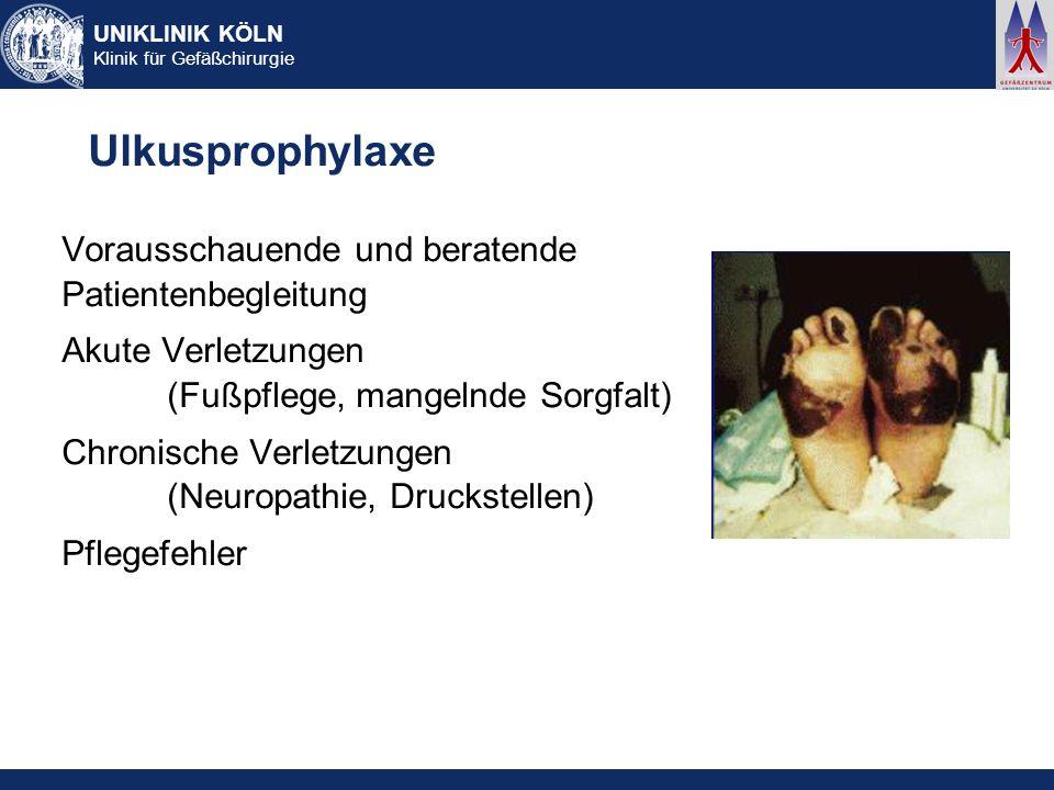 UNIKLINIK KÖLN Klinik für Gefäßchirurgie Ulkusprophylaxe Vorausschauende und beratende Patientenbegleitung Akute Verletzungen (Fußpflege, mangelnde So
