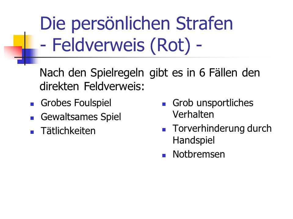 Die persönlichen Strafen - Feldverweis (Rot) - Grobes Foulspiel Gewaltsames Spiel Tätlichkeiten Grob unsportliches Verhalten Torverhinderung durch Han