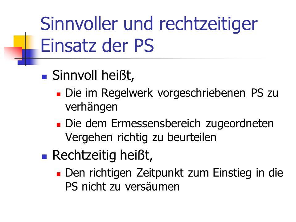 Sinnvoller und rechtzeitiger Einsatz der PS Sinnvoll heißt, Die im Regelwerk vorgeschriebenen PS zu verhängen Die dem Ermessensbereich zugeordneten Ve