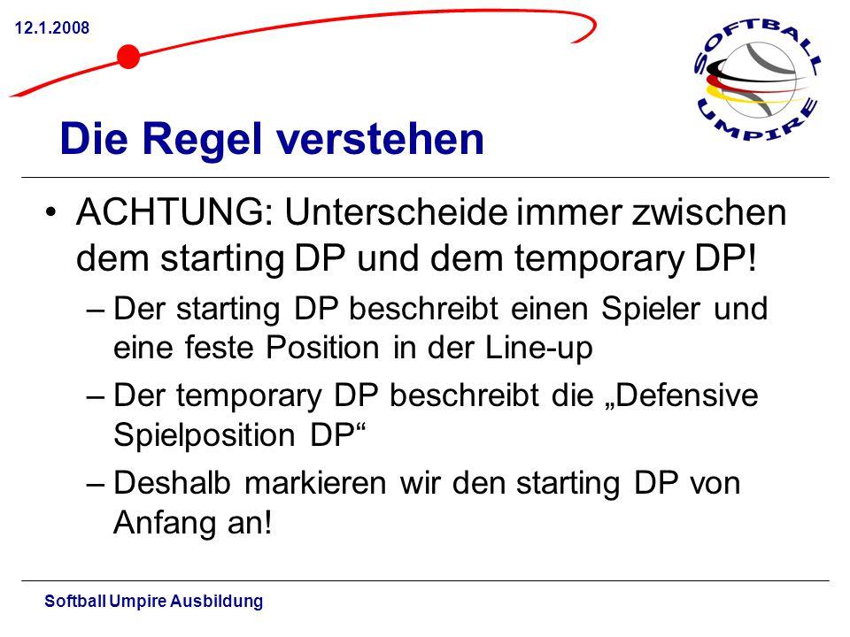 Softball Umpire Ausbildung 12.1.2008 Die Regel verstehen ACHTUNG: Unterscheide immer zwischen dem starting DP und dem temporary DP! –Der starting DP b