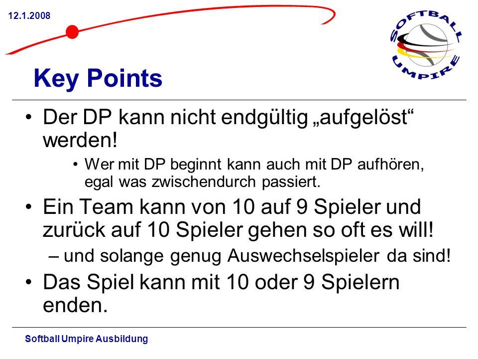 Softball Umpire Ausbildung 12.1.2008 Key Points Der DP kann nicht endgültig aufgelöst werden! Wer mit DP beginnt kann auch mit DP aufhören, egal was z