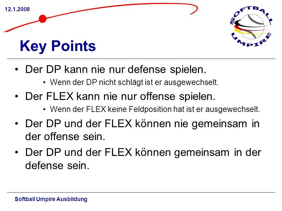 Softball Umpire Ausbildung 12.1.2008 Key Points Der DP kann nie nur defense spielen. Wenn der DP nicht schlägt ist er ausgewechselt. Der FLEX kann nie
