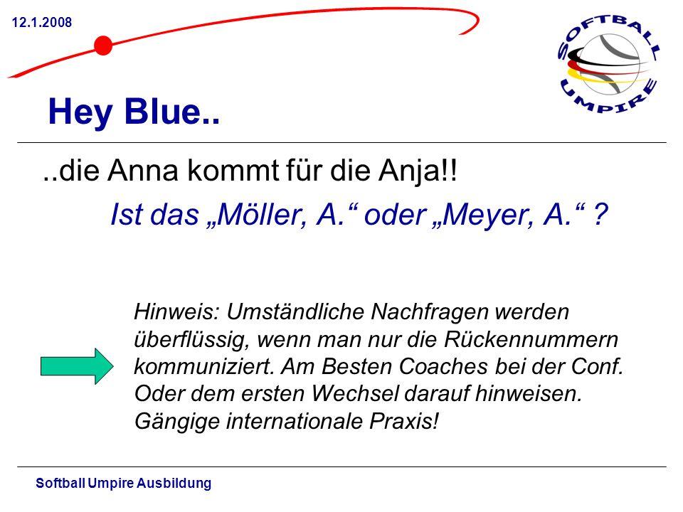 Softball Umpire Ausbildung 12.1.2008 Hey Blue....die Anna kommt für die Anja!.