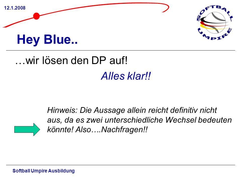 Softball Umpire Ausbildung 12.1.2008 Hey Blue.. …wir lösen den DP auf! Alles klar!! Hinweis: Die Aussage allein reicht definitiv nicht aus, da es zwei