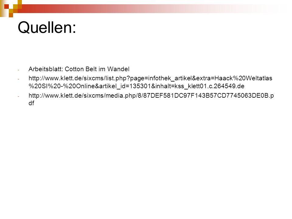 Quellen: - Arbeitsblatt: Cotton Belt im Wandel - http://www.klett.de/sixcms/list.php?page=infothek_artikel&extra=Haack%20Weltatlas %20SI%20-%20Online&