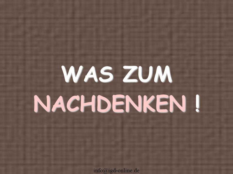 info@igd-online.de WAS ZUM NACHDENKEN !