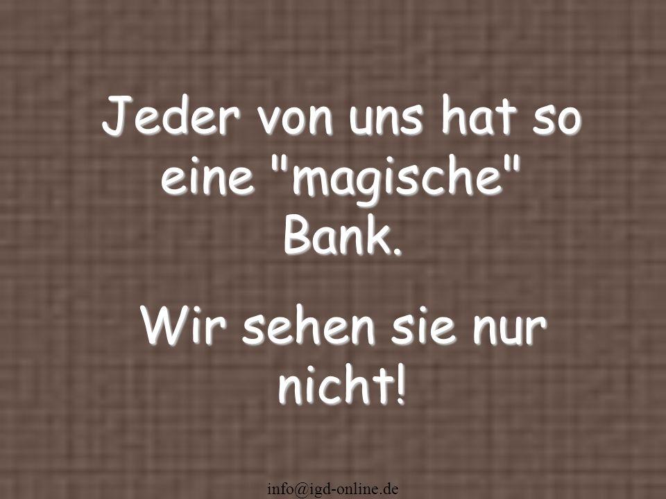 info@igd-online.de Jeder von uns hat so eine