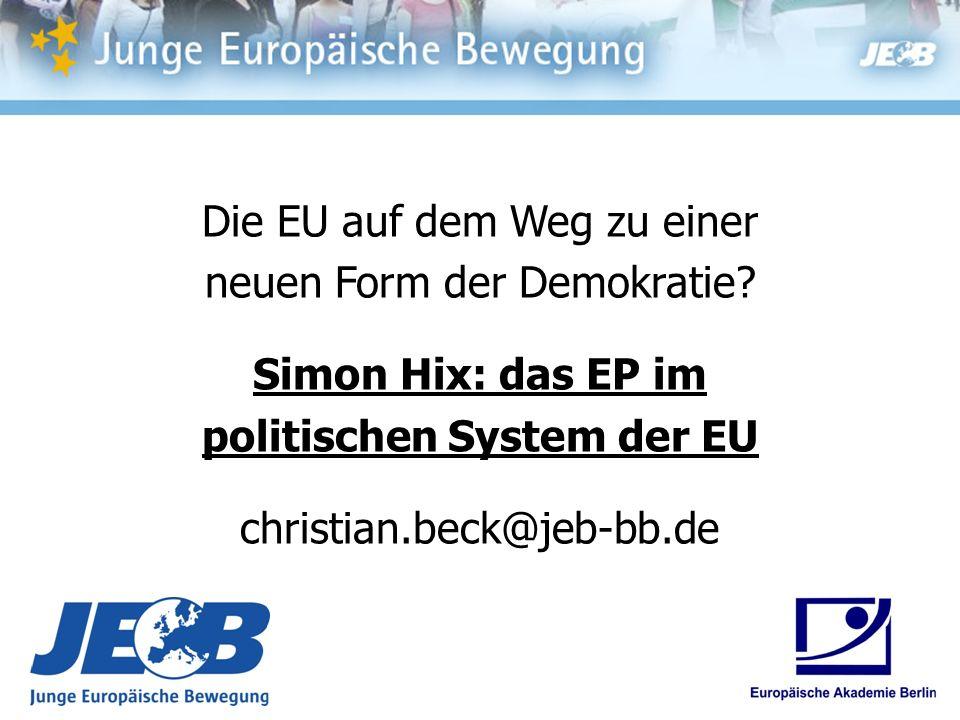Die EU auf dem Weg zu einer neuen Form der Demokratie? Simon Hix: das EP im politischen System der EU christian.beck@jeb-bb.de