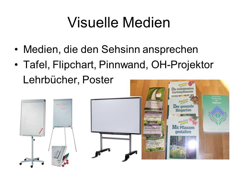 Visuelle Medien Medien, die den Sehsinn ansprechen Tafel, Flipchart, Pinnwand, OH-Projektor Lehrbücher, Poster