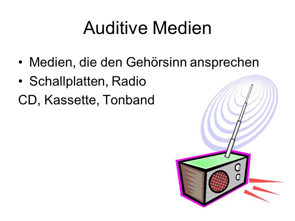 Auditive Medien Medien, die den Gehörsinn ansprechen Schallplatten, Radio CD, Kassette, Tonband