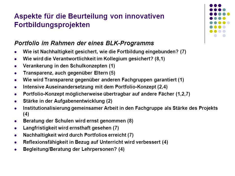 Aspekte für die Beurteilung von innovativen Fortbildungsprojekten Portfolio im Rahmen der eines BLK-Programms Wie ist Nachhaltigkeit gesichert, wie di