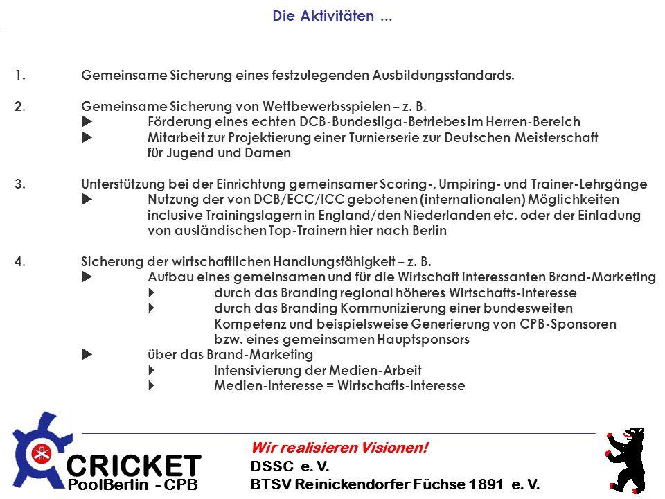 CRICKET DSSC e. V. BTSV Reinickendorfer Füchse 1891 e. V. Wir realisieren Visionen! PoolBerlin - CPB Die Aktivitäten... 1.Gemeinsame Sicherung eines f
