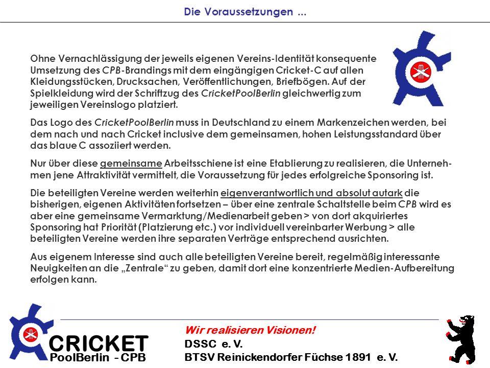 CRICKET DSSC e. V. BTSV Reinickendorfer Füchse 1891 e. V. Wir realisieren Visionen! PoolBerlin - CPB Die Voraussetzungen... Ohne Vernachlässigung der