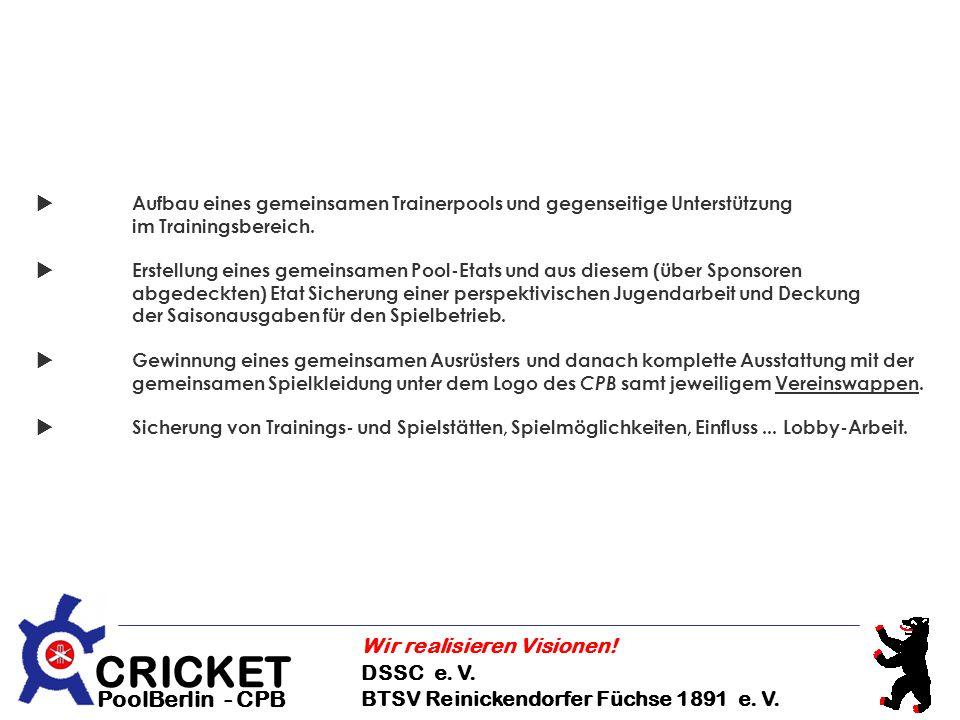 CRICKET DSSC e. V. BTSV Reinickendorfer Füchse 1891 e. V. Wir realisieren Visionen! PoolBerlin - CPB Aufbau eines gemeinsamen Trainerpools und gegense
